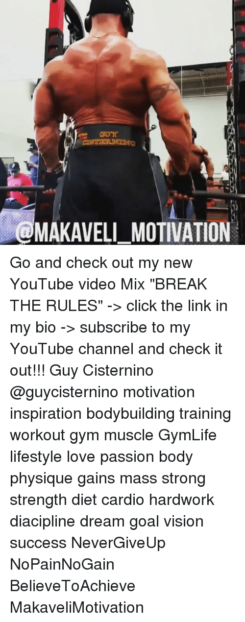 "Click, Gym, and Love: MAKAVELI MOTIVATION Go and check out my new YouTube video Mix ""BREAK THE RULES"" -> click the link in my bio -> subscribe to my YouTube channel and check it out!!! Guy Cisternino @guycisternino motivation inspiration bodybuilding training workout gym muscle GymLife lifestyle love passion body physique gains mass strong strength diet cardio hardwork diacipline dream goal vision success NeverGiveUp NoPainNoGain BelieveToAchieve MakaveliMotivation"