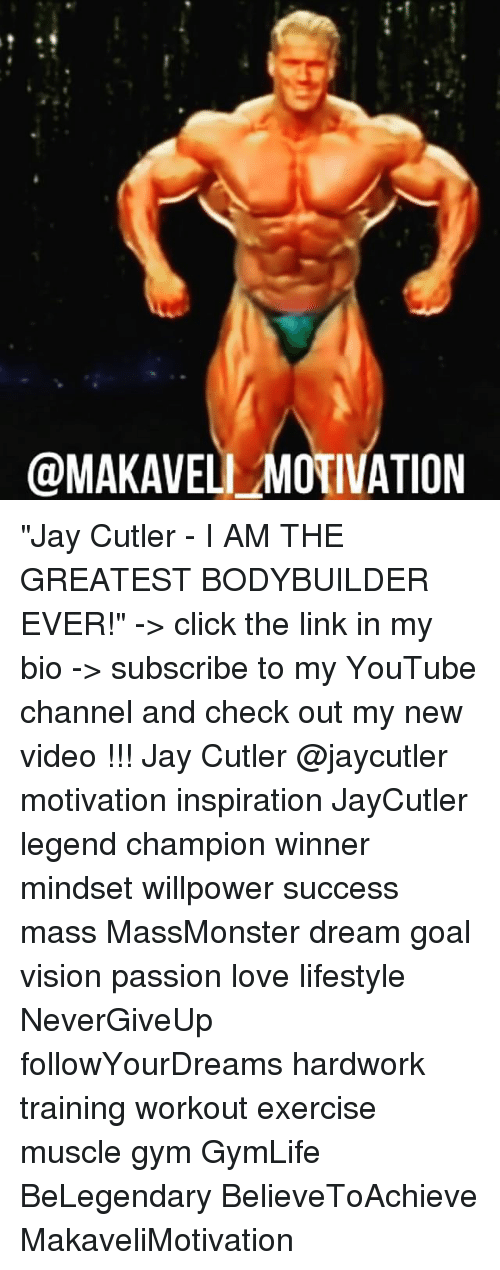 """Click, Gym, and Jay: @MAKAVELI-MOTIVATION """"Jay Cutler - I AM THE GREATEST BODYBUILDER EVER!"""" -> click the link in my bio -> subscribe to my YouTube channel and check out my new video !!! Jay Cutler @jaycutler motivation inspiration JayCutler legend champion winner mindset willpower success mass MassMonster dream goal vision passion love lifestyle NeverGiveUp followYourDreams hardwork training workout exercise muscle gym GymLife BeLegendary BelieveToAchieve MakaveliMotivation"""