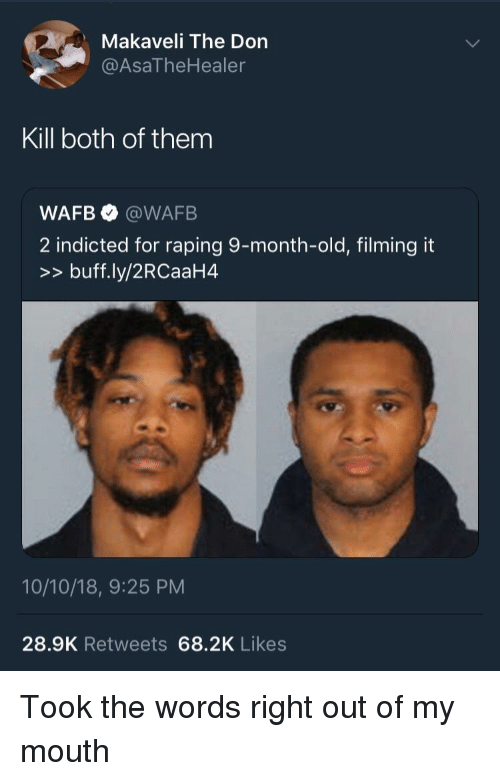 The Don: Makaveli The Don  @AsaTheHealer  Kill both of them  WAFB @WAFB  2 indicted for raping 9-month-old, filming it  >>buff.ly/2RCaaH4  10/10/18, 9:25 PM  28.9K Retweets 68.2K Likes Took the words right out of my mouth