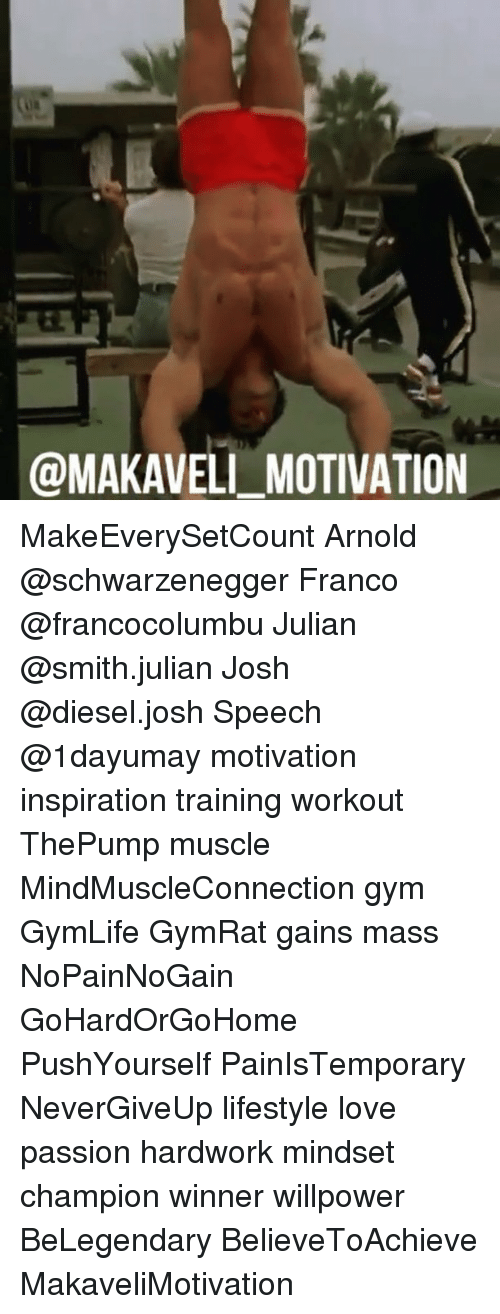 Arnold Schwarzenegger, Gym, and Love: @MAKAVELL_MOTIVATION MakeEverySetCount Arnold @schwarzenegger Franco @francocolumbu Julian @smith.julian Josh @diesel.josh Speech @1dayumay motivation inspiration training workout ThePump muscle MindMuscleConnection gym GymLife GymRat gains mass NoPainNoGain GoHardOrGoHome PushYourself PainIsTemporary NeverGiveUp lifestyle love passion hardwork mindset champion winner willpower BeLegendary BelieveToAchieve MakaveliMotivation