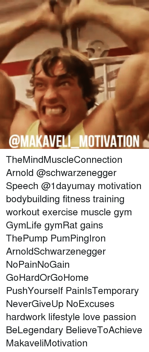 Arnold Schwarzenegger, Gym, and Love: @MAKAVELL_MOTIVATION TheMindMuscleConnection Arnold @schwarzenegger Speech @1dayumay motivation bodybuilding fitness training workout exercise muscle gym GymLife gymRat gains ThePump PumPingIron ArnoldSchwarzenegger NoPainNoGain GoHardOrGoHome PushYourself PainIsTemporary NeverGiveUp NoExcuses hardwork lifestyle love passion BeLegendary BelieveToAchieve MakaveliMotivation