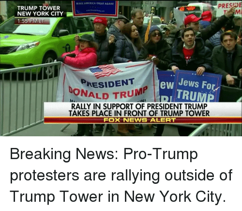 trump donald: MAKE AMERICA GREAT AGAINI  PRES  TRUMP TOWER  NEW YORK CITY  1:55 PM ET  RESIDENT  ew Jews For  TRUMP  DONALD TRU  RALLY IN SUPPORT OF PRESIDENT TRUMP  TAKES PLACE IN FRONT OF TRUMP TOWER  Fox iNEWS ALERT Breaking News: Pro-Trump protesters are rallying outside of Trump Tower in New York City.