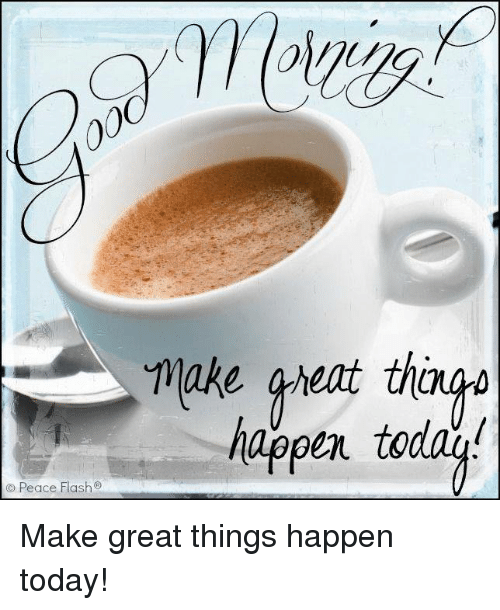 Memes, Today, and Peace: make gheat thanga  happen toda  Peace Flash Make great things happen today!