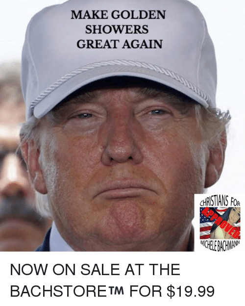 Memes, Shower, and 🤖: MAKE GOLDEN  SHOWERS  GREAT AGAIN  CHRSTIANS FOR NOW ON SALE AT THE BACHSTORE™ FOR $19.99