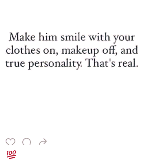 Clothes, Makeup, and Memes: Make him smile with your  clothes on, makeup off, and  true personality. That's real 💯