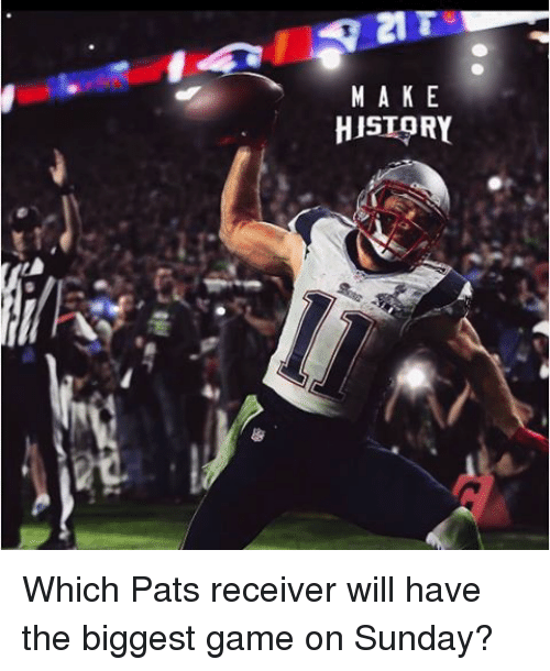 Making History: MAKE  HISTORY Which Pats receiver will have the biggest game on Sunday?