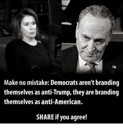 Anti Trump: Make no mistake: Democrats aren't branding  themselves as anti-Trump, they are branding  themselves as anti-American.  SHARE if you agree!