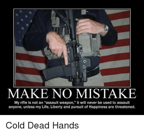 "Dead Hand: MAKE NO MISTAKE  My rifle is not an ""assault weapon,"" it will never be used to assault  anyone, unless my Life, Liberty and pursuit of Happiness are threatened. Cold Dead Hands"