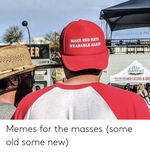 ellis island: MAKE RED HATS  ER  WEARABLE AGAIN İliralii  island  ELLIS ISLAND CASING&BRE Memes for the masses (some old some new)
