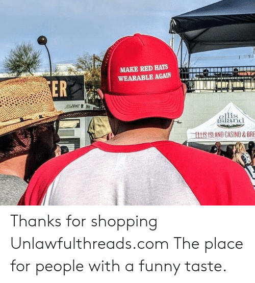 ellis island: MAKE RED HATS  WEARABLE AGAIN  ER  2040  ellis  iSland  ELLIS ISLAND CASINO&BRE Thanks for shopping Unlawfulthreads.com The place for people with a funny taste.
