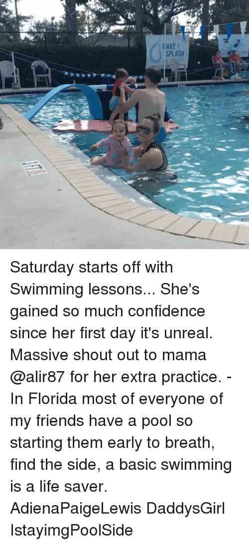 unreal: MAKE  SPLASH Saturday starts off with Swimming lessons... She's gained so much confidence since her first day it's unreal. Massive shout out to mama @alir87 for her extra practice. - In Florida most of everyone of my friends have a pool so starting them early to breath, find the side, a basic swimming is a life saver. AdienaPaigeLewis DaddysGirl IstayimgPoolSide