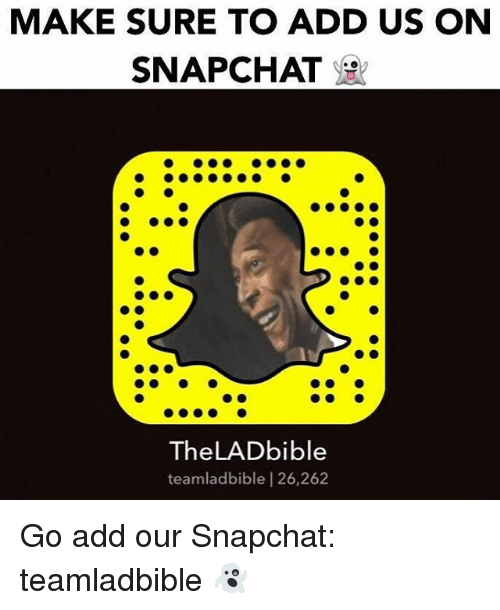 Memes, Snapchat, and 🤖: MAKE SURE TO ADD US ON  SNAPCHAT  The LADbible  teamladbible l 26,262 Go add our Snapchat: teamladbible 👻