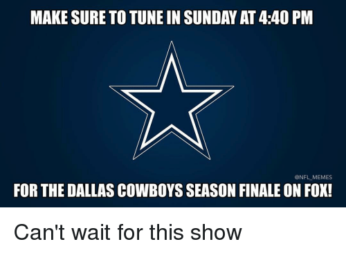 Memes, Nfl, and Tuneful: MAKE SURE TO TUNE IN SUNDAYAT 4:40 PM  @NFL MEMES  FOR THE DALLASCOWBOYS SEASON FINALE ON FOX! Can't wait for this show