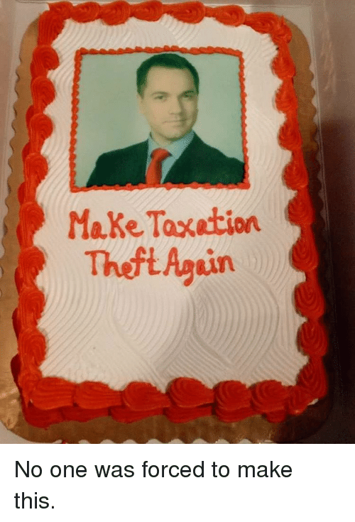 Memes, 🤖, and  Again: Make Taxation  Theft Again No one was forced to make this.