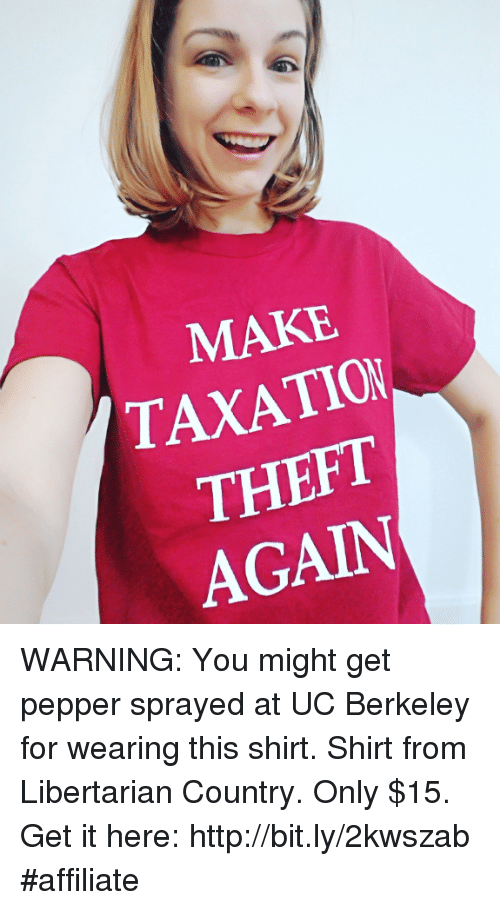 UC Berkeley: MAKE  TAXATION  THEFT  AGAIN WARNING: You might get pepper sprayed at UC Berkeley for wearing this shirt.   Shirt from Libertarian Country. Only $15. Get it here: http://bit.ly/2kwszab   #affiliate