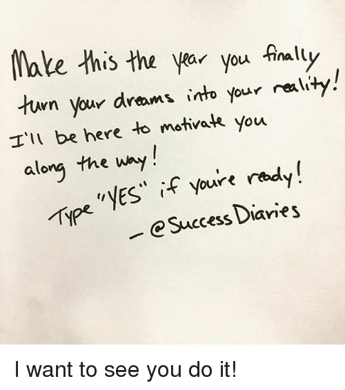 Realied: Make this the ou finaly  urn your dreams into your reali  I'll be here to motivate you  along the way  if youre  ready  Type VES  Success Diaries I want to see you do it!