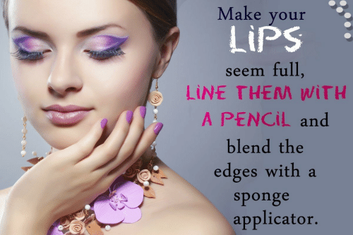 edges: Make your  LiPS  seem full,  LINE THEM WİTH  A PENCIL and  blend the  edges with a  sponge  applicator