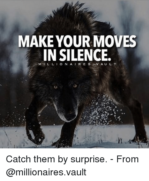 Your Moves: MAKE YOUR MOVES  IN SILENCE.  M I L L I O N A  I RE S  VA U L T Catch them by surprise. - From @millionaires.vault
