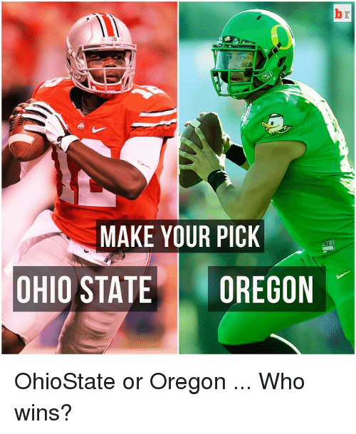 Ohio State: MAKE YOUR PICK  OHIO STATE  OREGON OhioState or Oregon ... Who wins?