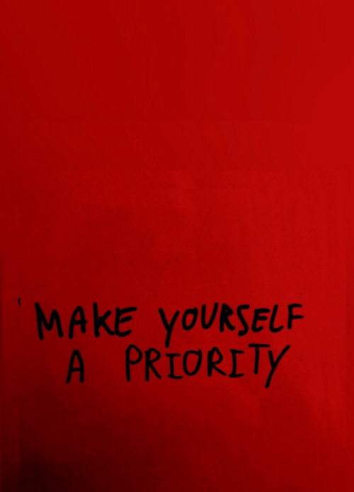 Priority: MAKE yOURSELF  A PRIORITY
