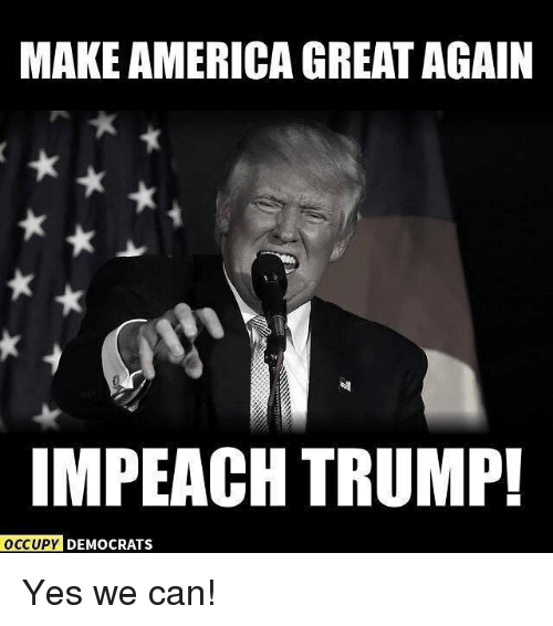 Memes, Trump, and 🤖: MAKEAMERICA GREAT AGAIN  IMPEACH TRUMP!  OCCUPY DEMOCRATS Yes we can!