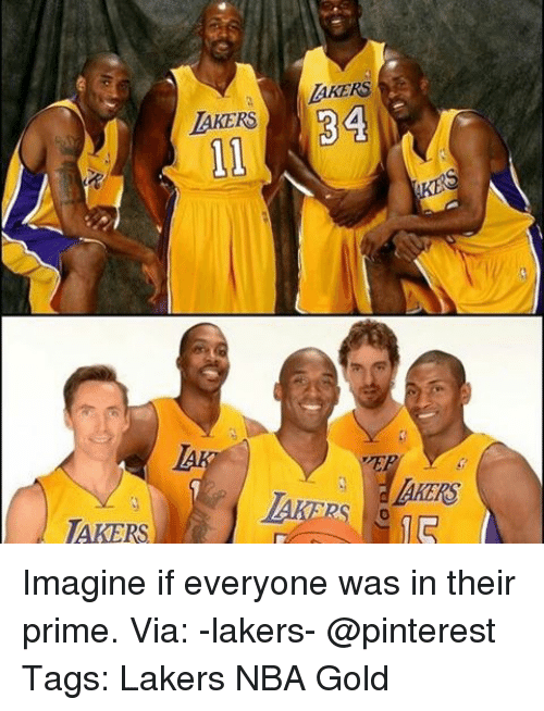 Los Angeles Lakers, Memes, and Nba: MAKERS  AKERS  LAKERS  34 Imagine if everyone was in their prime. Via: -lakers- @pinterest Tags: Lakers NBA Gold