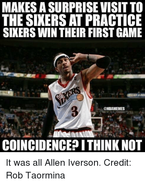 Allen Iverson, Nba, and Sixers: MAKES ASURPRISE VISIT TO  THE SIXERS AT PRACTICE  SIXERS WIN THEIR FIRSTGAME  @NBAMEMES  COINCIDENCE ITHINKNOT It was all Allen Iverson.  Credit: Rob Taormina‎