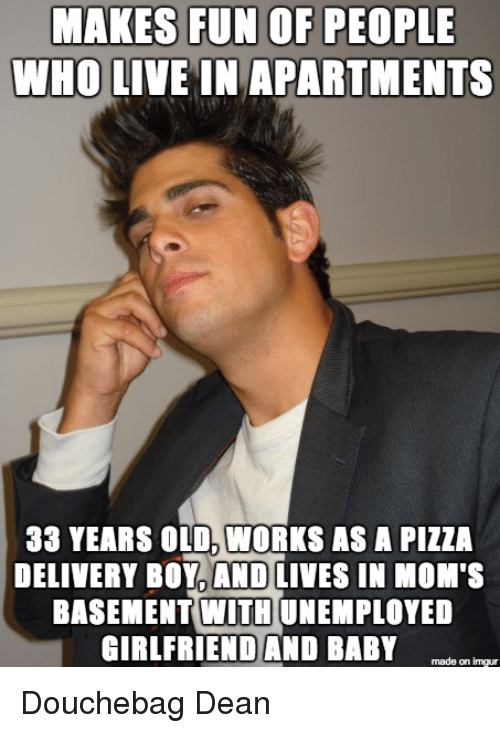 MAKES FUN OF PEOPLE WHO LIVE IN APARTMENTS 33 YEARS OLD ...