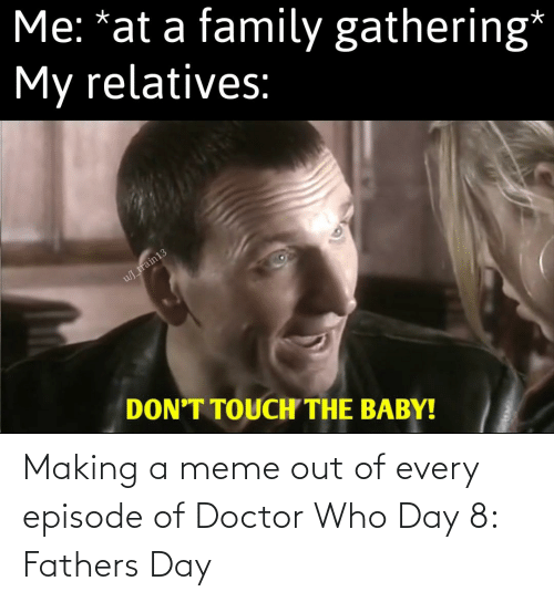 fathers day: Making a meme out of every episode of Doctor Who Day 8: Fathers Day