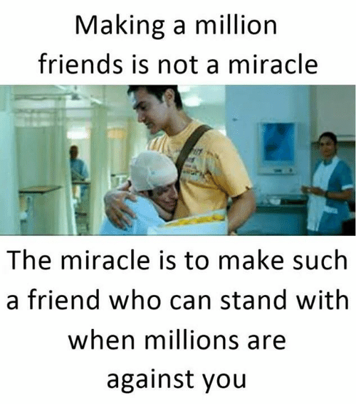 Friends, Memes, and 🤖: Making a million  friends is not a miracle  The miracle is to make such  a friend who can stand with  when millions are  against you