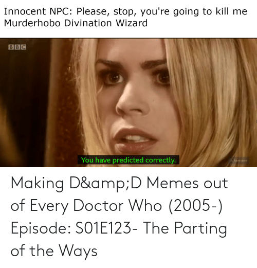 Parting: Making D&D Memes out of Every Doctor Who (2005-) Episode: S01E123- The Parting of the Ways