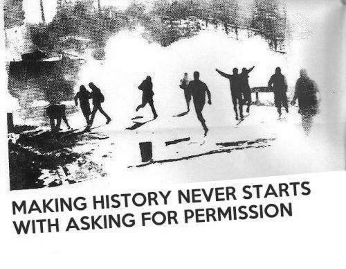 Making History: MAKING HISTORY NEVER STARTS  WITH ASKING FOR PERMISSION