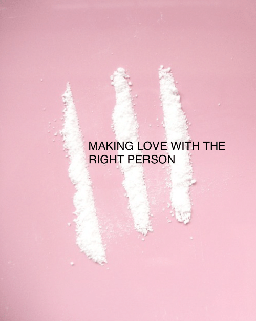 making love: MAKING LOVE WITH THE  RIGHT PERSON