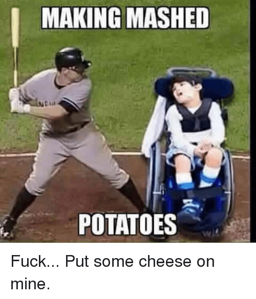 Fucking, Fuck, and Potato: MAKING MASHED  POTATOES Fuck... Put some cheese on mine.