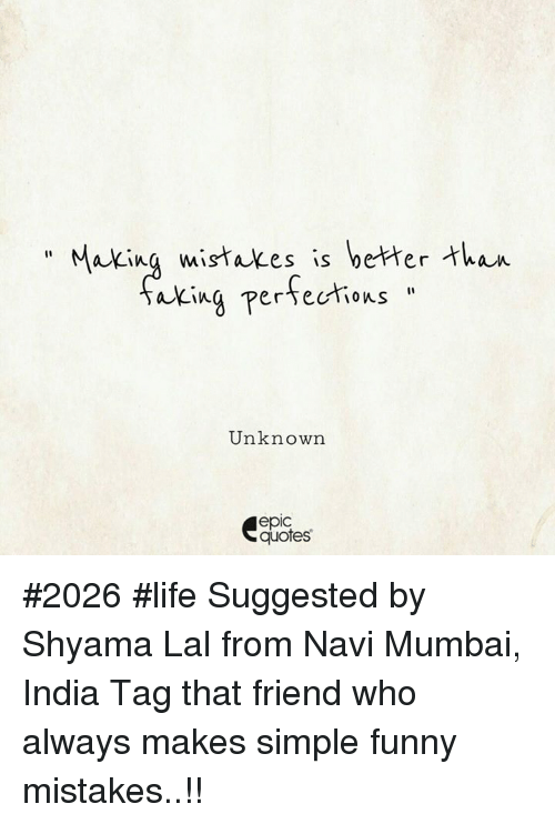 """navi: """" Making mistakes is better  a^ina persecios""""  Unknown  epic  quotes #2026 #life Suggested by Shyama Lal from Navi Mumbai, India Tag that friend who always makes simple funny mistakes..!!"""