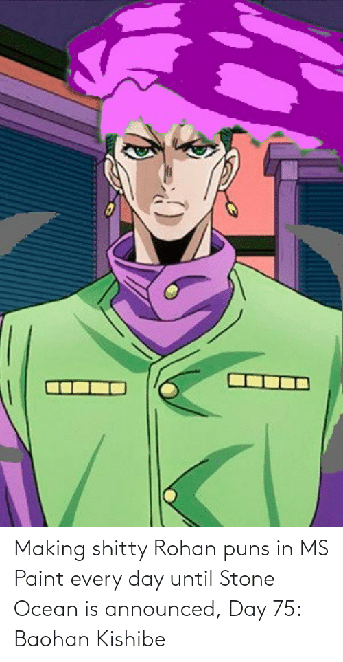 ms paint: Making shitty Rohan puns in MS Paint every day until Stone Ocean is announced, Day 75: Baohan Kishibe