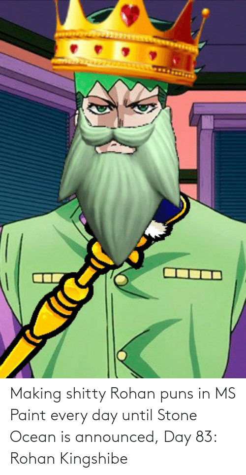 ms paint: Making shitty Rohan puns in MS Paint every day until Stone Ocean is announced, Day 83: Rohan Kingshibe