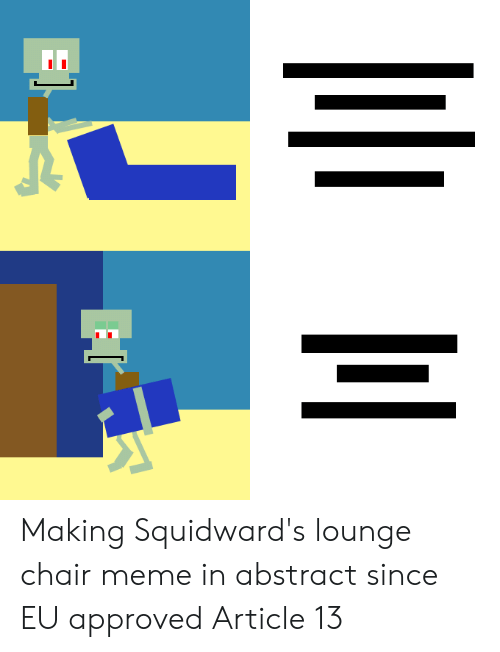 Chair Meme: Making Squidward's lounge chair meme in abstract since EU approved Article 13