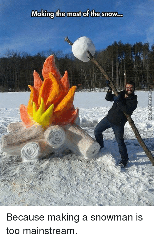 Too Mainstream: Making the most of the snow... Because making a snowman is too mainstream.