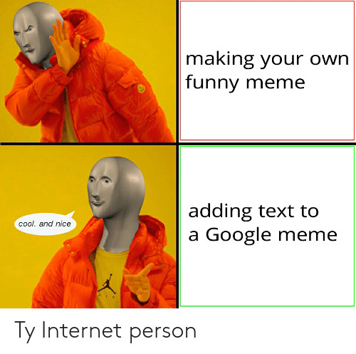 Google Meme: making your own  funny meme  adding text to  a Google meme  Cool. and nice  AIR Ty Internet person