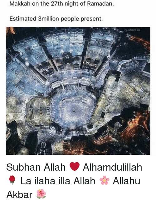 akbar: Makkah on the 27th night of Ramadan.  Estimated 3million people present.  ia-abed alili Subhan Allah ❤️ Alhamdulillah 🌹 La ilaha illa Allah 🌸 Allahu Akbar 🌺