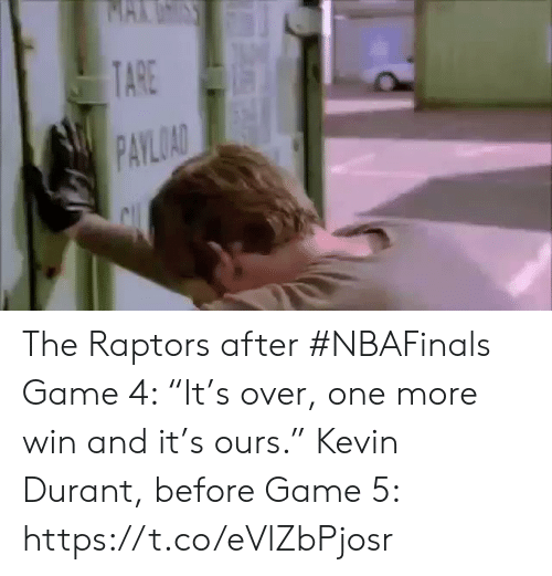 """Kevin Durant: MAKUSS  TARE  PAYLOAD The Raptors after #NBAFinals Game 4: """"It's over, one more win and it's ours.""""    Kevin Durant, before Game 5: https://t.co/eVlZbPjosr"""