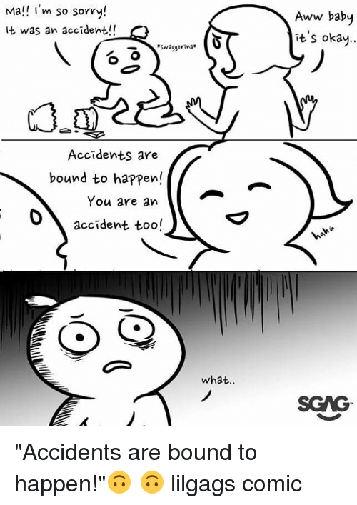 "Aww, Memes, and Sorry: Mal i'm so sorry!  It was an accident!!  Aww baby  it's okay..  swaggerina*  Accidents are  bound to happen!  You are an  accident too!  what..  SCAG ""Accidents are bound to happen!""🙃 🙃 lilgags comic"