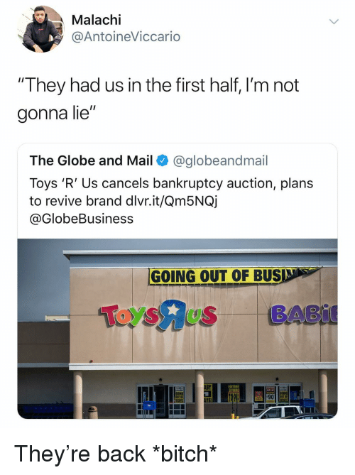 "Toys R Us: Malachi  @AntoineViccario  ""They had us in the first half, l'm not  gonna lie""  The Globe and Mail @globeandmail  Toys 'R' Us cancels bankruptcy auction, plans  to revive brand dlvr.it/Qm5NQj  @GlobeBusiness  GOING OUT OF BUS  ENTIRE  STORE  Now  GOING  OUT OF  GOING  OUT 0 They're back *bitch*"