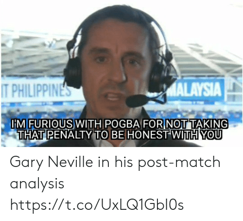 Malaysia: MALAYSIA  T PHILIPPINES  IMFURIOUS WITH POGBA FORNOTTAKING  THAT PENALTY TO BE HONEST WITH YOU Gary Neville in his post-match analysis https://t.co/UxLQ1GbI0s