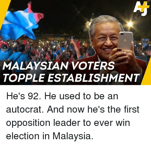 Memes, Malaysia, and 🤖: MALAYSIAN VOTERS  TOPPLE ESTABLISHMENT He's 92. He used to be an autocrat. And now he's the first opposition leader to ever win election in Malaysia.