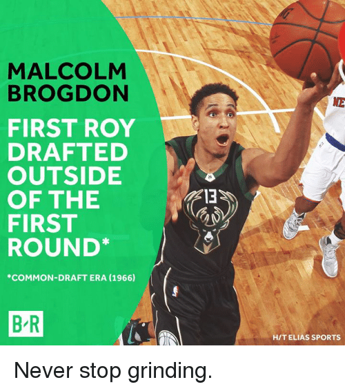 Sports, Common, and Never: MALCOLM  BROGDON  NE  FIRST ROY  DRAFTED  OUTSIDE  OFTHE ira  FIRST  ROUND*  *COMMON-DRAFT ERA (1966)  B R  HIT ELIAS SPORTS Never stop grinding.