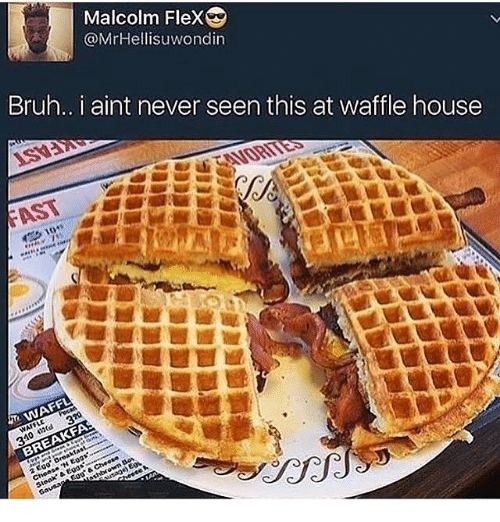 Bruh, Flexing, and Memes: Malcolm Flex  @Mr Hellisuwondin  Bruh.. i aint never seen this at waffle house  BREAKFA