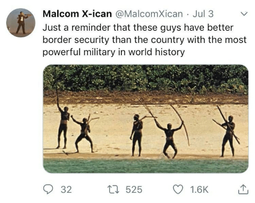 malcom x: Malcom X-ican @MalcomXican Jul 3  Just a reminder that these guys have better  border security than the country with the most  powerful military in world history  L525  32  1.6K