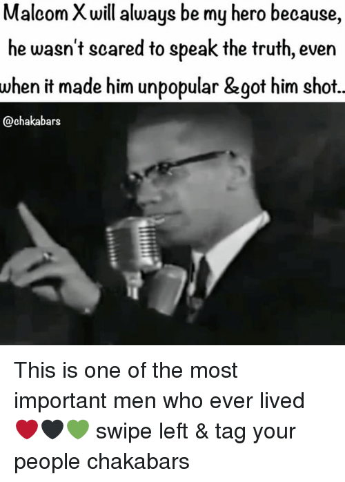 speak the truth: MalcomXwill always be my hero because,  he wasn't scared to speak the truth, even  when it made him unpopular &got him shot.  @chakabars This is one of the most important men who ever lived ❤🖤💚 swipe left & tag your people chakabars
